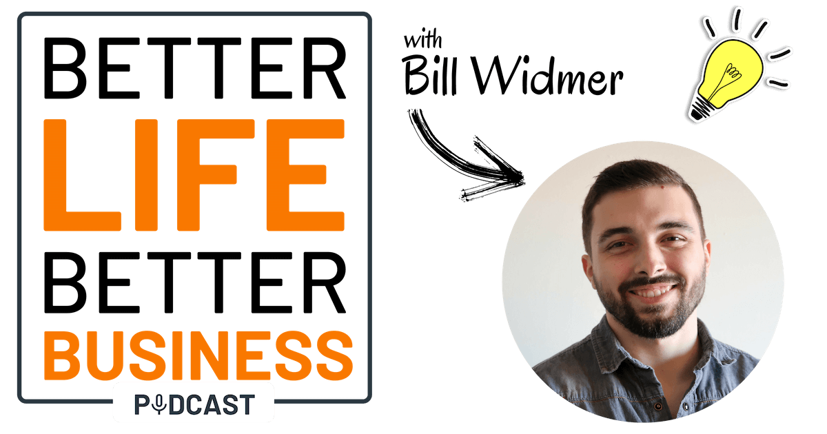 Better Life Better Business Podcast with Bill Widmer